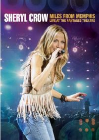 Cover Sheryl Crow - Miles From Memphis - Live At The Pantages Theatre [DVD]